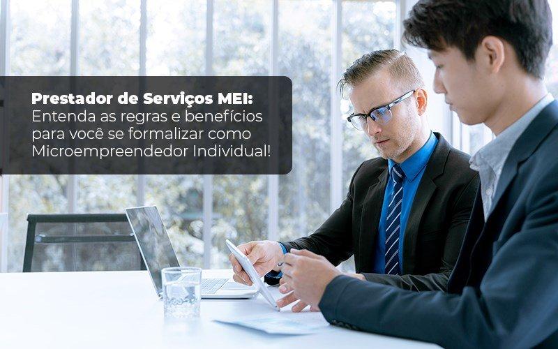 Prestador De Serviços Mei Entenda As Regras E Benefícios Para Você Se Formalizar Como Microempreendedor Individual