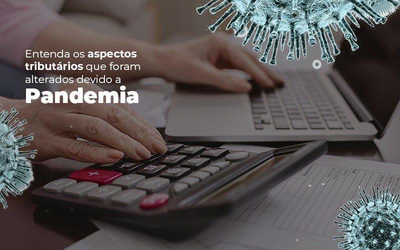 Coronavírus: Quais os aspectos tributários alterados devido a Pandemia?