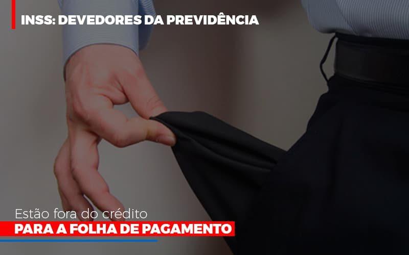 inss-devedores-da-previdencia-estao-fora-do-credito-para-folha-de-pagamento