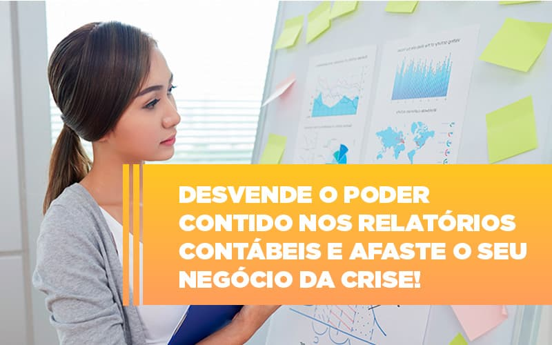Desvende O Poder Contido Nos Relatorios Contabeis E Afaste O Seu Negocio Da Crise (1) - Contabilidade em São José dos Campos   Monteiro e Graciano
