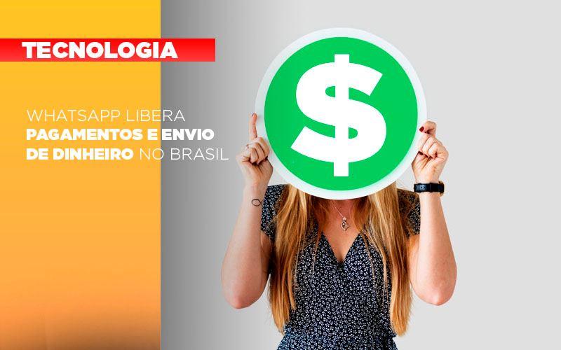 Whatsapp Libera Pagamentos Envio Dinheiro Brasil